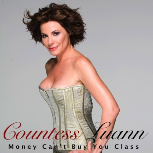Countess LuAnn Money Can't Buy You Class